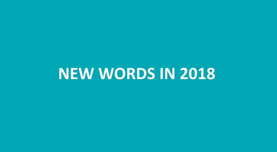 New Words In 2018 This Year S English Novelties Ampere Translations